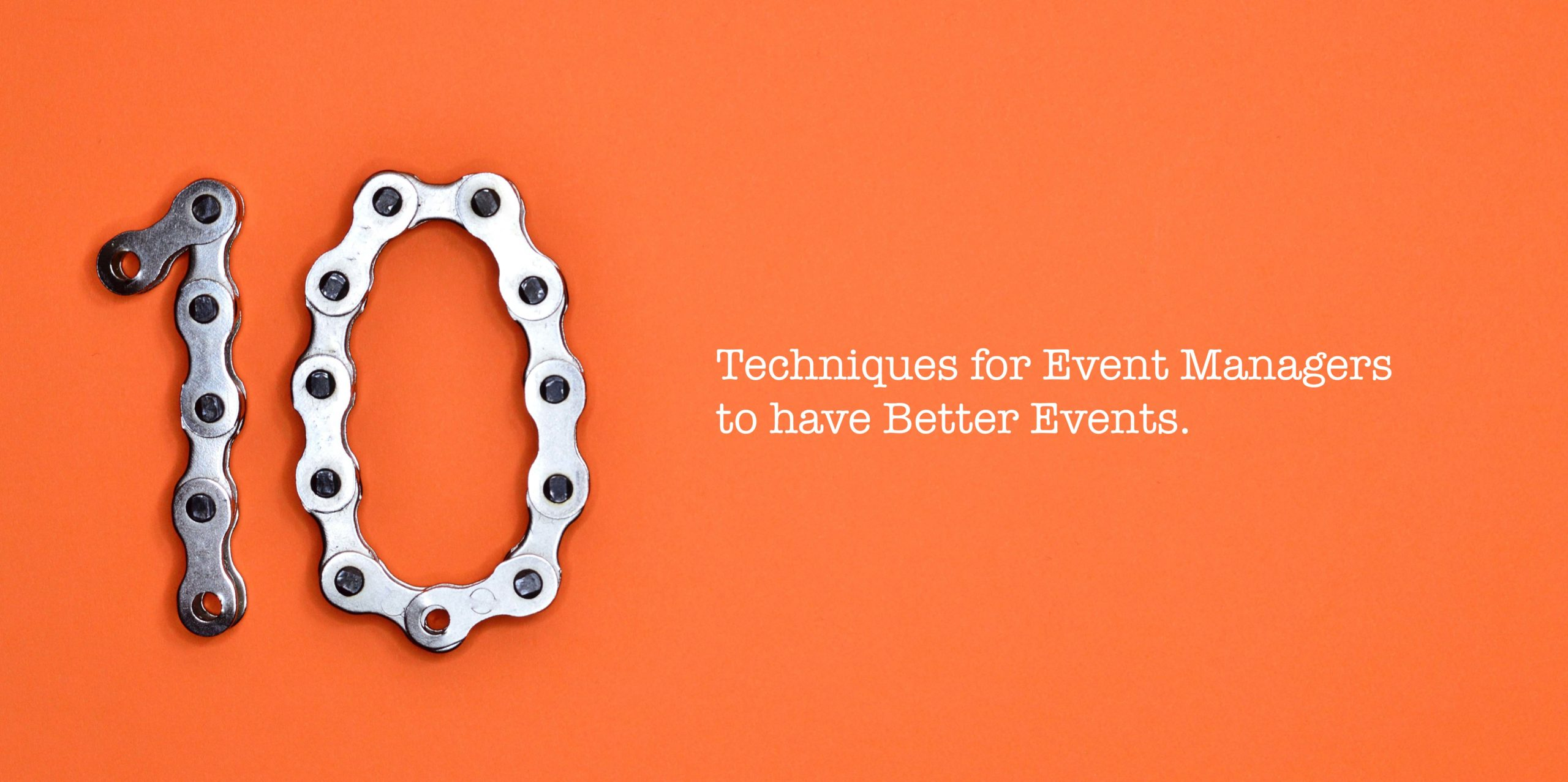 10 Techniques for Event Managers to have Better Events.