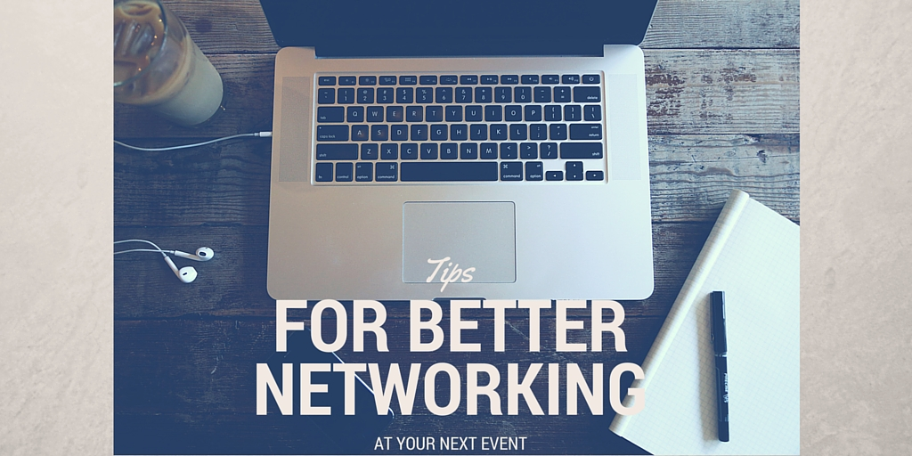 Tips for better networking at your next event