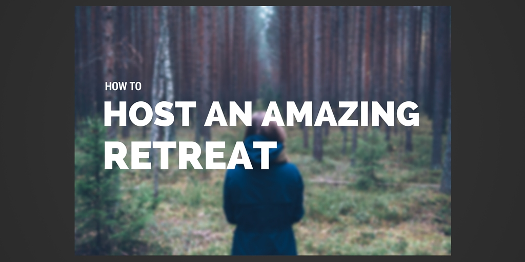 How to host an amazing retreat