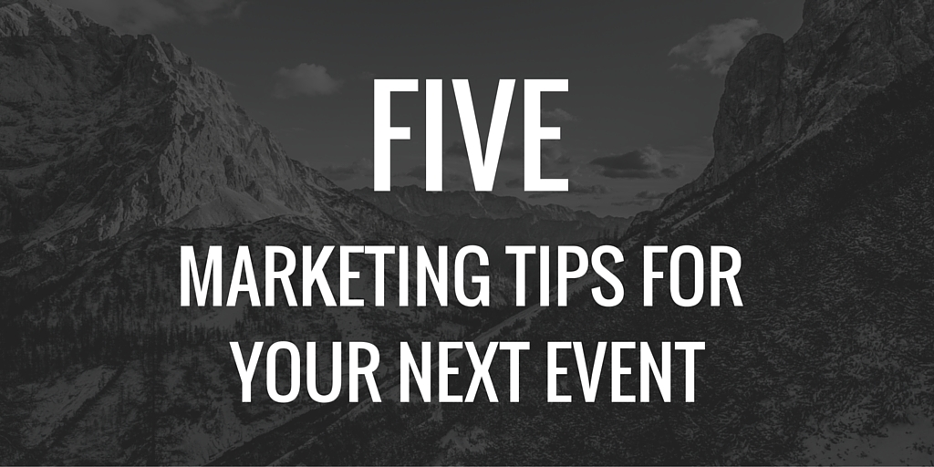 Five Marketing Tips For Your Next Event